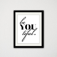 "Be you tiful. Beautiful. Inspirational Poster. Motivational Saying. Quote. Black and White. Modern. Minimalist. Typography. 8.5x11"" Print."