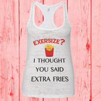 Exercise I Thought You Said Extra Fries Burnout Tank Top - Funny Womens Gym Workout Tee Shirt, Running Crossfit, Tanktop 518