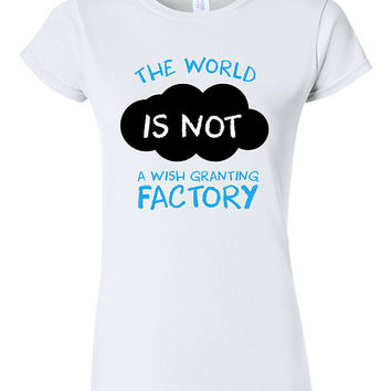 The Fault in our Stars The World is Not Your Wish Granting Factory T-shirt Tshirt Tee Shirt Gift Quote john green TFIOS Book christmas Movie