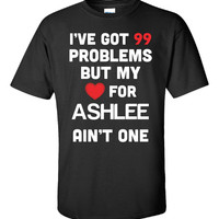 I ve Got 99 Problems But My Love for ASHLEE Ain t One - Unisex Tshirt