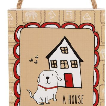 A house is not a home without a happy dog Plaque