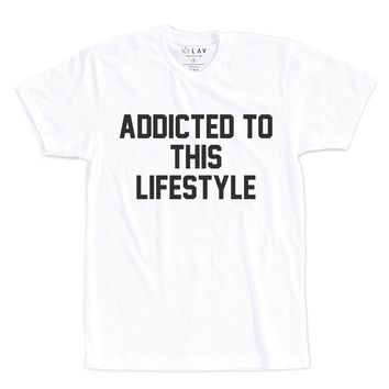 ADDICTED TO THIS LIFESTYLE | TEXT SHIRT