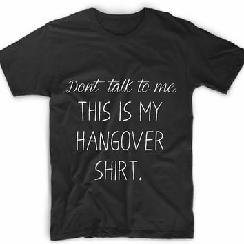 This is My Hangover Shirt T-shirt / Don't Talk to Me T-shirt / Funny Quote T-shirt / Funny T-shirt / Quirky T-shirt / Don't Talk to Me Tee