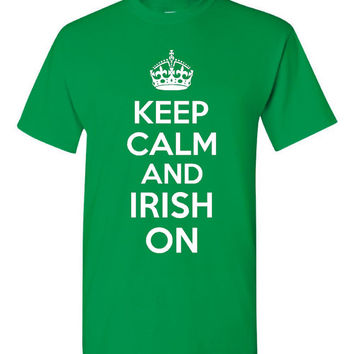 Keep Calm And Irish On Great St. Patrick's Day Tee Shirt Men Woman And Youth Sizes Irish On