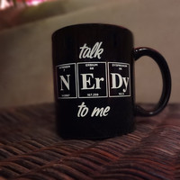 Talk NERDY To Me 11oz Periodic Table Coffee Cup by Periodically Inspired - Black Geek Science Chemistry Nerd Gift
