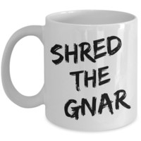 Shred the Gnar Snowboarding Mug Ceramic Coffee Cup Snowboarder Gift