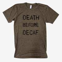 Coffee T-Shirt - Death before Decaf American Apparel Mens American Apparel Shirt - (Sizes S, M, L, XL_
