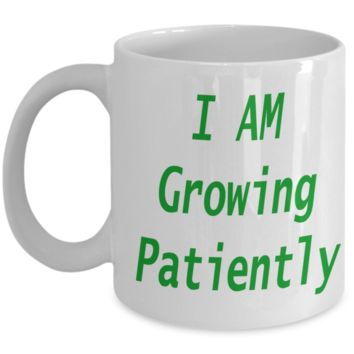 "Sensational! ""I AM Growing Patiently"" Coffee Mugs. Need a Gift?"