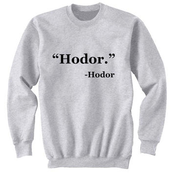hodor sweater Gray Sweatshirt Crewneck Men or Women for Unisex Size with variant colour