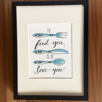 To Feed You is To Love You Print