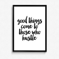 "quote typography""good things come to those who hustle""inspirational poster,modern wall decor,apartment decor,home decor,instant,black white"
