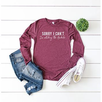 Sorry I Can't I'm Watching the Bachelor Long Sleeve Graphic Tee