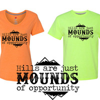 Hills are Just MOUNDS of Opportunity Running, Trail Running, Race, Hiking  unisex crew or ladies vneck tshirts - ragnar- spartan- ultra