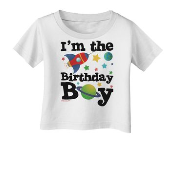 I'm the Birthday Boy - Outer Space Design Infant T-Shirt by TooLoud