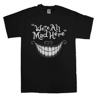 we're all mad here T-shirt unisex adults