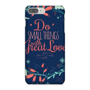 Do the Small Thing with Great Love Phone Case