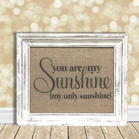 You Are My Sunshine - Burlap Art Print - Nursery Decor - Baby - Kids