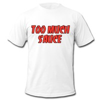 Too much sauce T-Shirt | Spreadshirt