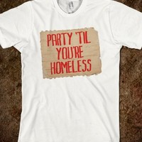 Party 'til You're Homeless-Unisex White T-Shirt