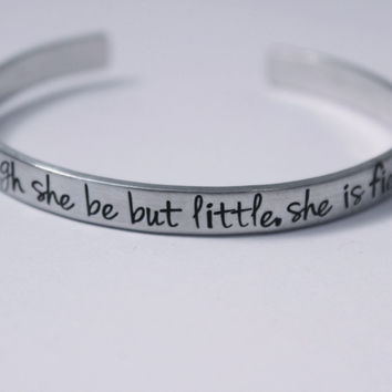 """Though she be but little, she is fierce"" 1/4"" Cuff Bracelet - Jenna Font"