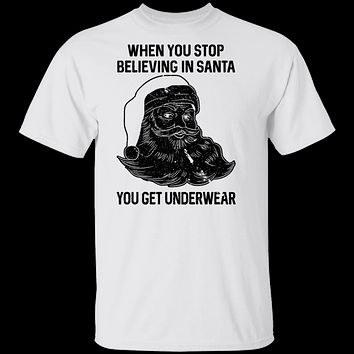 When You Stop Believing In santa You Get Underwear T-Shirt