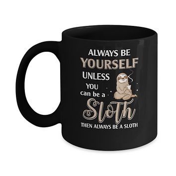 Always Be Yourself Unless You Can Be A Sloth Mug
