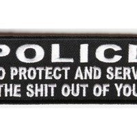Police To Protect and Serve The Shit out of You Patch