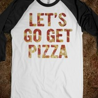 Let's Go Get Pizza(pizza)