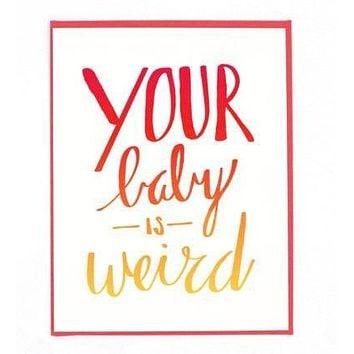 Your Baby is Weird Greeting Card in Red and Orange Ombre