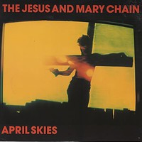 Jesus And Mary Chain - April Skies - 12 inch vinyl