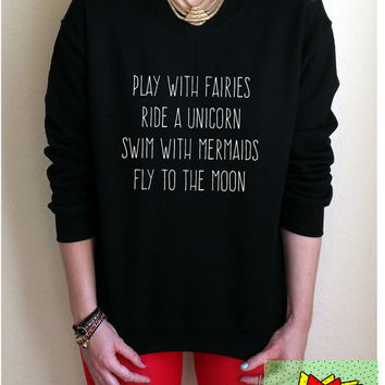 Play With Fairies Ride A Unicorn Swim With Mermaids Fly To The Moon Jumper Pull Unisex White Black Grey S M L XL Tumblr Instagram Blogger