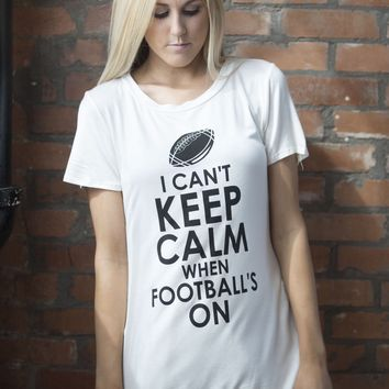 I Can't Keep Calm When Football is on Graphic Tee