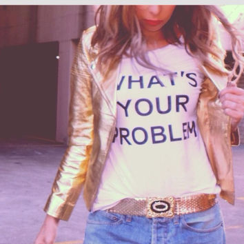 What's Your problem tshirt