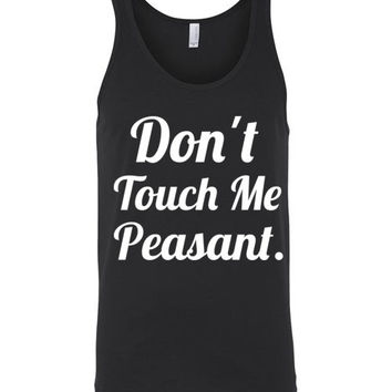 Don't Touch Me Peasant Unisex Tank Top