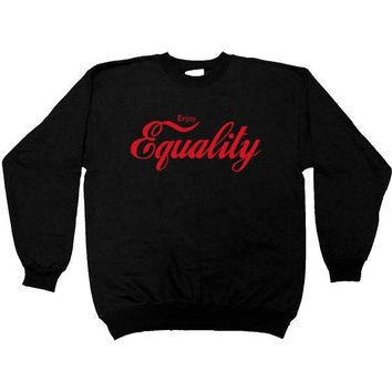 Enjoy Equality -- Sweatshirt