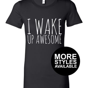 I Wake Up Awesome, Funny Graphic Tee