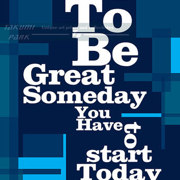 To Be Great Someday You Have To Start Today, Quote Print, Motivational Poster, Inspirational Quote Art Print, Gym Quote, Word Art, Wall Art