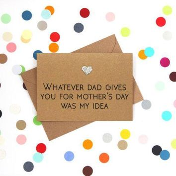 Whatever Dad Gives Was My Idea Funny Mother's Day Card Card For Her Card For Mom FREE SHIPPING