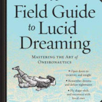 A Field Guide to Lucid Dreaming: Mastering the Art of Oneironautics by Dylan Tuccillo, Jared Zeizel, Thomas Peisel |, Paperback | Barnes & Noble®
