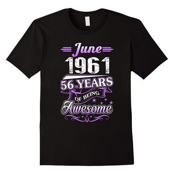 June 1961 56 Years Of Being Awesome Shirt