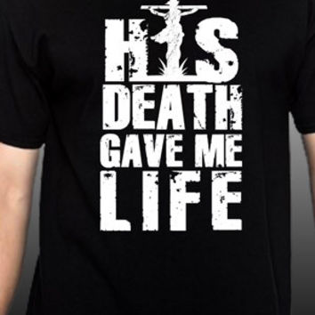 His Death Gave Me Life T-Shirt