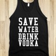 SAVE WATER DRINK VODKA - glamfoxx.com