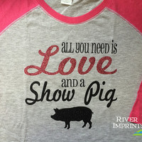SHOW PIG Glitter, Shiny Raglan 3/4 sleeve T-shirt, All You Need is Love and a Show Pig