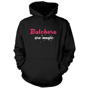 Butchers Are Magic. Awesome Gift - Hoodie