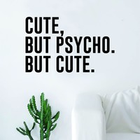 Cute But Psycho Quote Beautiful Design Decal Sticker Wall Vinyl Decor Art Beauty Inspirational Pretty Funny