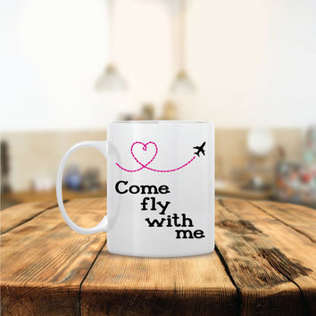 Come Fly with Me Ceramic Coffee Mug - Dishwasher Safe - Cute Coffee Mug- Funny Coffee Mug - Custom - Personalized