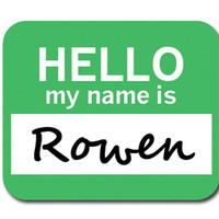 Rowen Hello My Name Is Mouse Pad