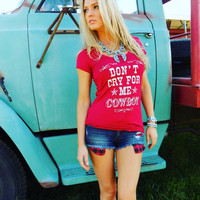 Don't  cry for me cowboy t shirt