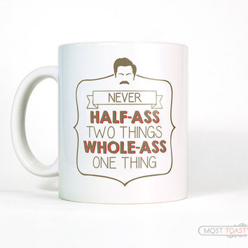 Ron Swanson Quote Mug, Large Mug, Never Half Ass Two Things Parks and Rec inspired Cup, Men's Gift for Him, Funny Coffee Mug