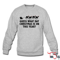 Guess What Day Christmas Is On This Year crewneck sweatshirt